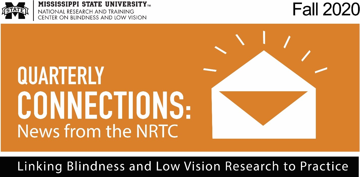 "MSU NRTC logo, text ""Quarterly Connections: News from the NRTC"" on orange background with open envelope graphic; text ""Fall 2020,"" and ""Linking Blindness and Low Vision Research to Practice"""